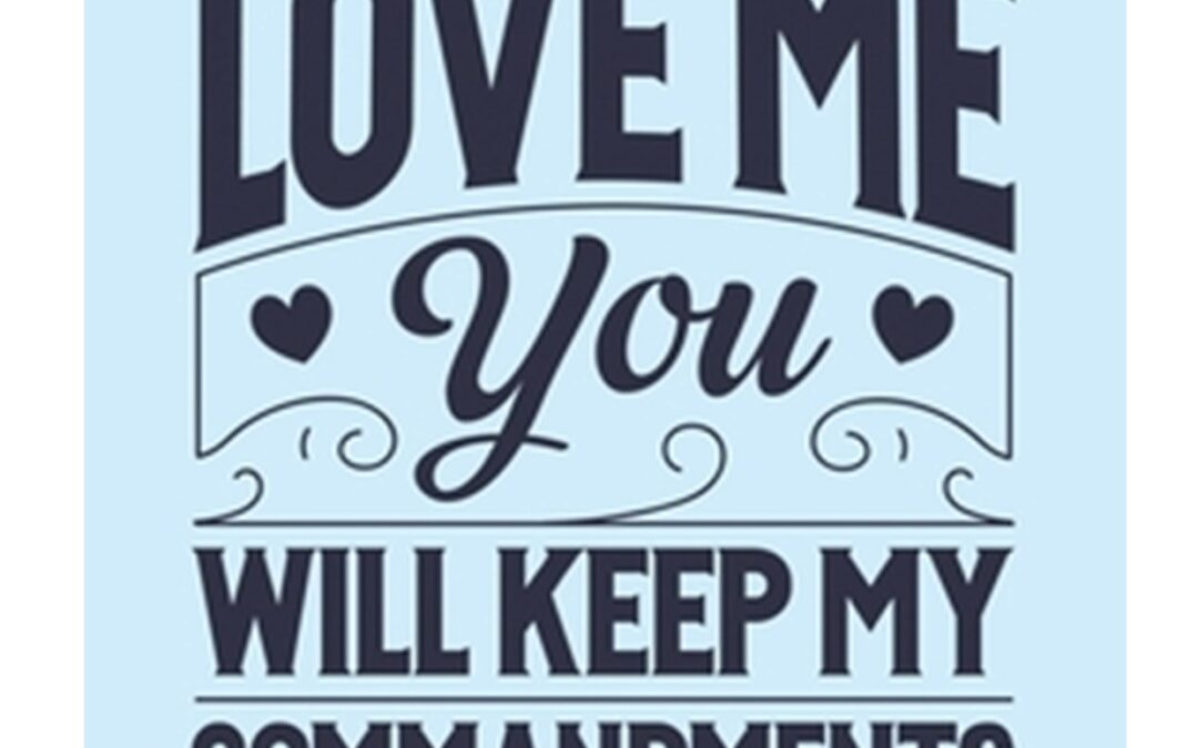 If you love me you will keep my commandments